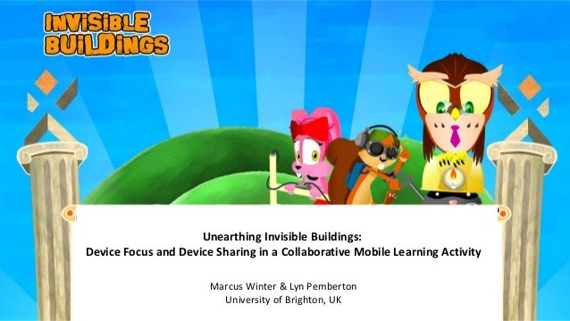 Unearthing Invisible Buildings:Device Focus and Device Sharing in a Collaborative Mobile Learning Activity                ...