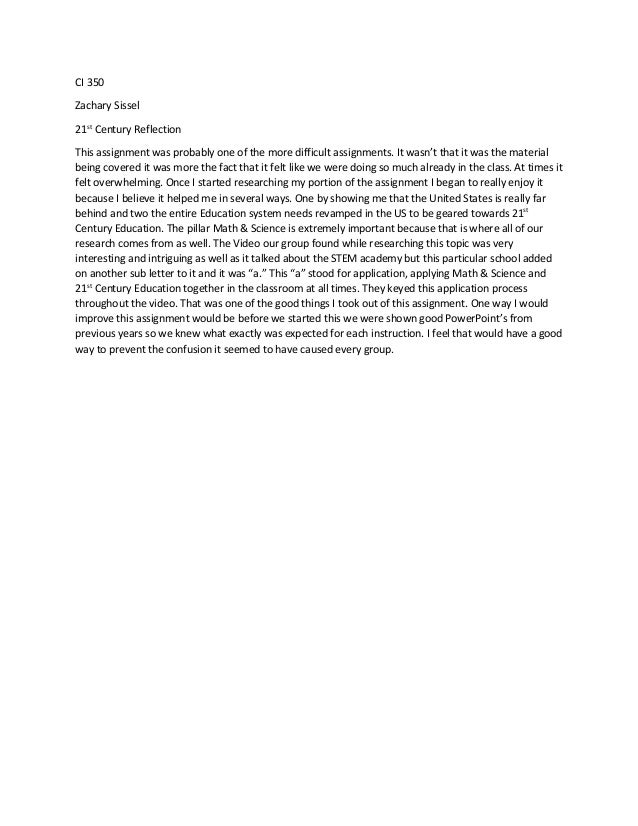 CI 350 Zachary Sissel 21st Century Reflection This assignment was probably one of the more difficult assignments. It wasn'...