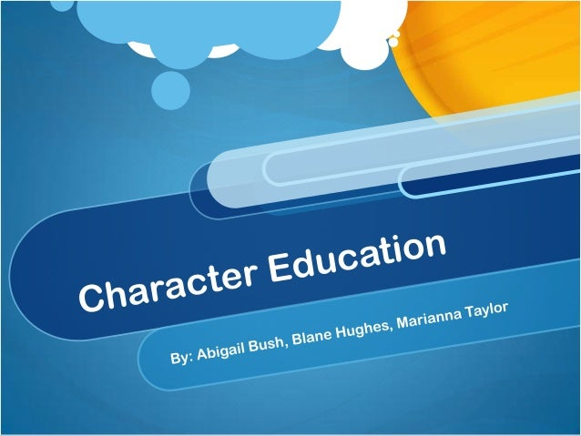 What is Character Education? Character education is the teaching of children in a manner that will help them develop vario...