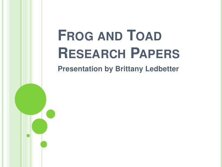 Frog and Toad Research Papers <br />Presentation by Brittany Ledbetter<br />
