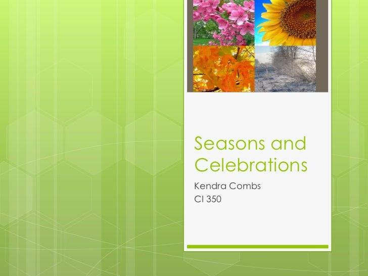 Seasons andCelebrationsKendra CombsCI 350