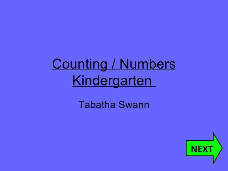 Counting / Numbers Kindergarten  Tabatha Swann NEXT