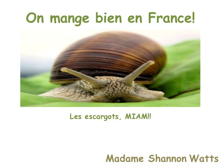 On mange bien en France!<br />Les escargots, MIAM!!<br />Madame ShannonWatts<br />
