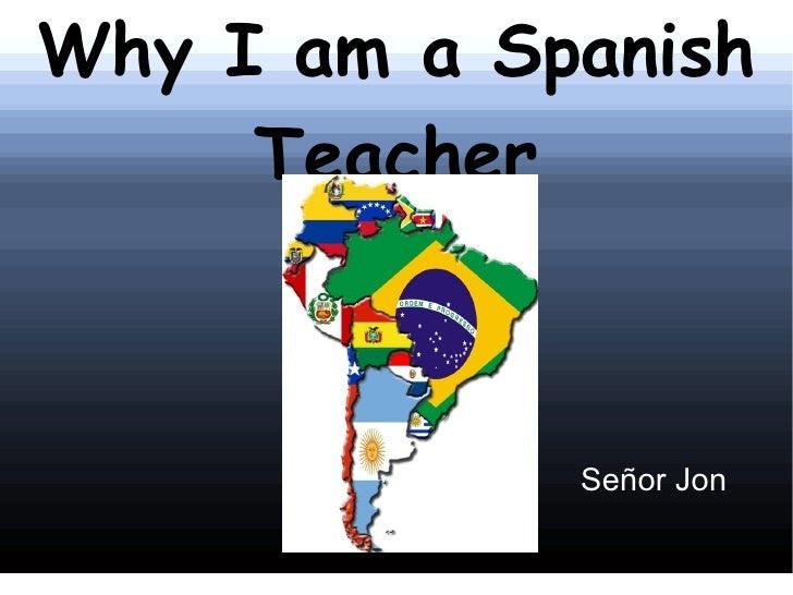 Why I am a Spanish Teacher Señor Jon