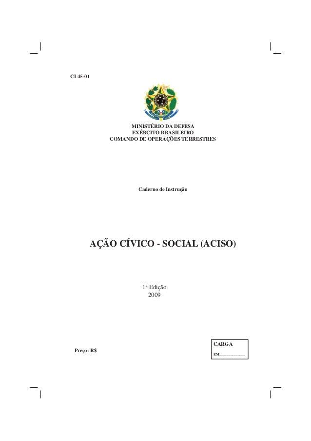 MINISTÉRIO DA DEFESA EXÉRCITO BRASILEIRO COMANDO DE OPERAÇÕES TERRESTRES Caderno de Instrução AÇÃO CÍVICO - SOCIAL (ACISO)...