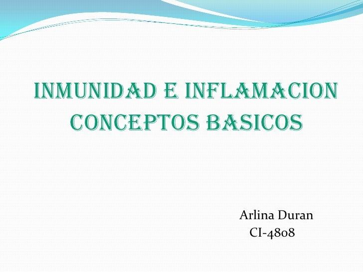 Inmunidad e Inflamacion    Conceptos Basicos                  Arlina Duran                 CI-4808