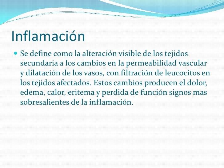 Inflamación  Se define como la alteración visible de los tejidos   secundaria a los cambios en la permeabilidad vascular ...