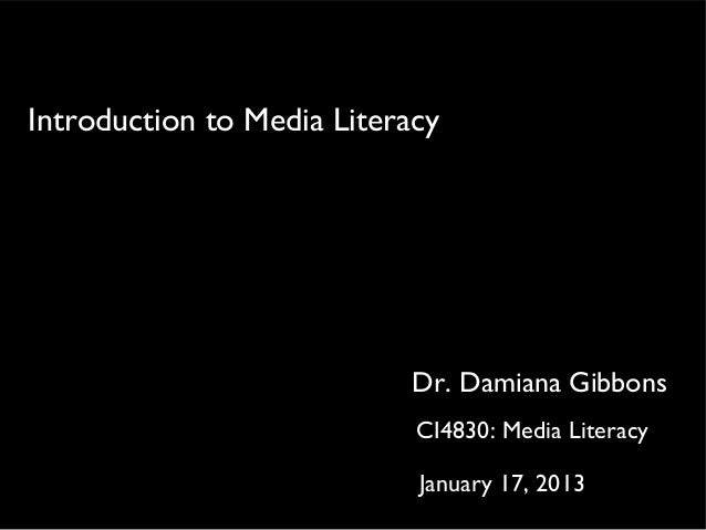 Introduction to Media Literacy                           Dr. Damiana Gibbons                            CI4830: Media Lite...