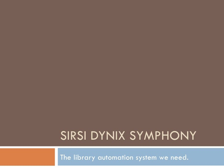 SIRSI DYNIX SYMPHONY The library automation system we need.