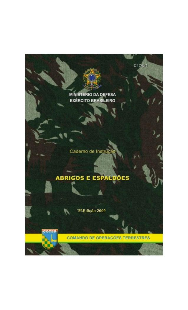MINISTÉRIO DA DEFESA EXÉRCITO BRASILEIRO COMANDO DE OPERAÇÕES TERRESTRES Caderno de Instrução ABRIGOS E ESPALDÕES CI 7-5/1...