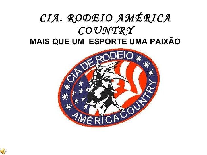 CIA. RODEIO AMÉRICA        COUNTRY MAIS QUE UM ESPORTE UMA PAIXÃO