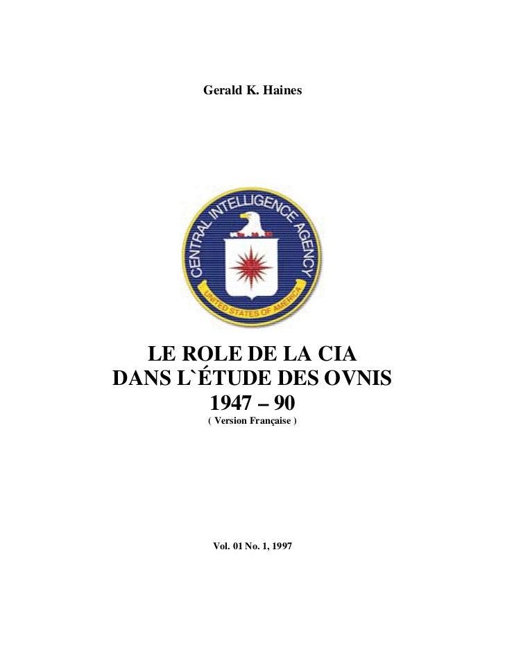 Gerald K. Haines  LE ROLE DE LA CIADANS L`ÉTUDE DES OVNIS        1947 – 90       ( Version Française )        Vol. 01 No. ...