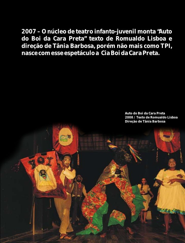 """2007 – O núcleo de teatro infanto-juvenil monta """"Autodo Boi da Cara Preta"""" texto de Romualdo Lisboa edireção de Tânia Barb..."""