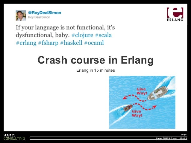 Crash course in Erlang Erlang in 15 minutes  Page 1 Baksia CiA2012 Erlang  , 09.02.12