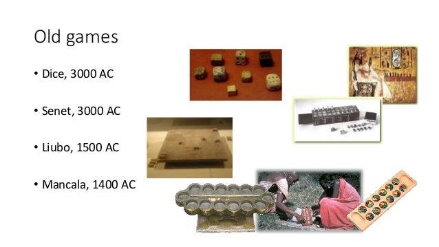 Old games • Dice, 3000 AC • Senet, 3000 AC • Liubo, 1500 AC • Mancala, 1400 AC