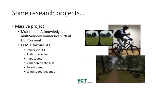 Some research projects… • Massive project • Multimodal Acknowledgeable multiSenSory Immersive Virtual Environment • DEMO: ...
