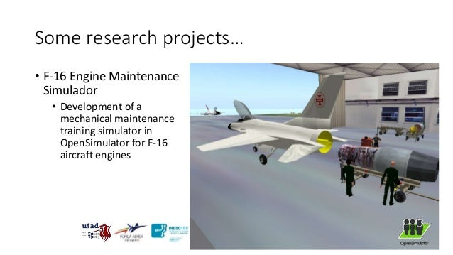Some research projects… • F-16 Engine Maintenance Simulador • Development of a mechanical maintenance training simulator i...