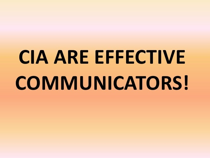 CIA ARE EFFECTIVECOMMUNICATORS!<br />