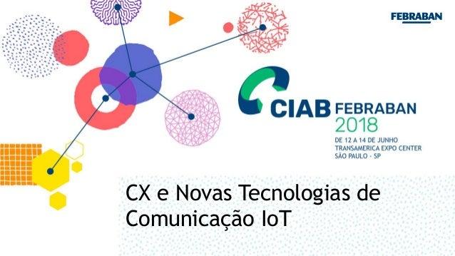 CX e Novas Tecnologias de Comunicação IoT