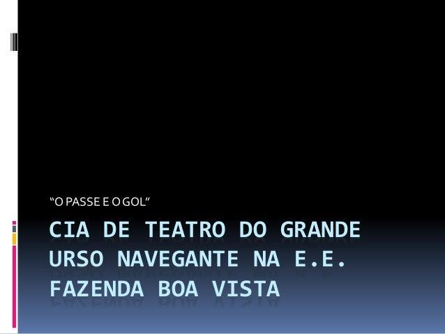 """CIA DE TEATRO DO GRANDE URSO NAVEGANTE NA E.E. FAZENDA BOA VISTA """"O PASSE E O GOL"""""""