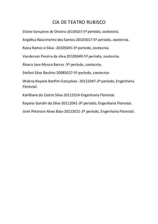 CIA DE TEATRO RUBISCOElizete Gonçalves de Oliveira-20105023-5º período, zootecnia.Angélica Nascimento dos Santos-20105017-...
