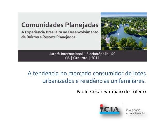 A tendência no mercado consumidor de lotes     urbanizados e residências unifamiliares.                  Paulo Cesar Sampa...