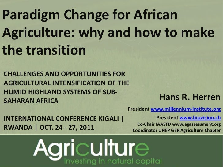 Paradigm Change for AfricanAgriculture: why and how to makethe transitionCHALLENGES AND OPPORTUNITIES FORAGRICULTURAL INTE...