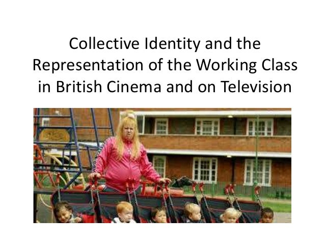 Collective Identity and the Representation of the Working Class in British Cinema and on Television