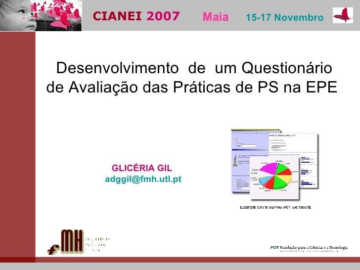 CIANEI  2007  Maia   15-17 Novembro   Desenvolvimento  de  um Questionário  de Avaliação das Práticas de PS na EPE   GLICÉ...