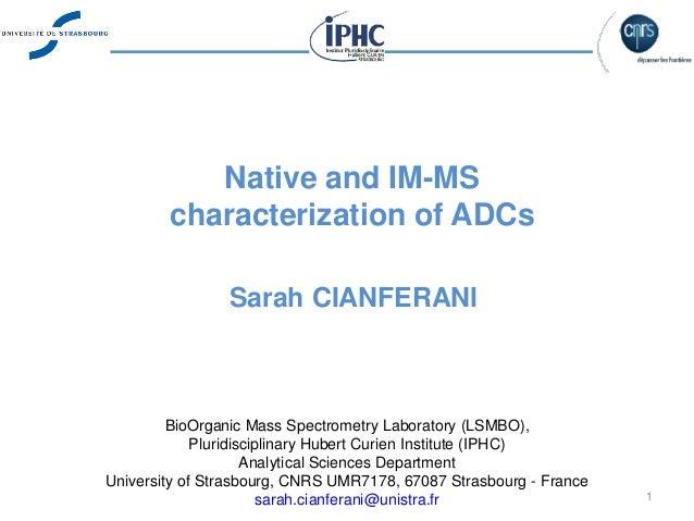 Native and IM-MS characterization of ADCs Sarah CIANFERANI BioOrganic Mass Spectrometry Laboratory (LSMBO), Pluridisciplin...