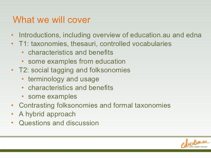 What we will cover <ul><li>Introductions, including overview of education.au and edna  </li></ul><ul><li>T1: taxonomies, t...