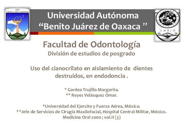 "Universidad Autónoma           ""Benito Juárez de Oaxaca ""             Facultad de Odontología                División de e..."
