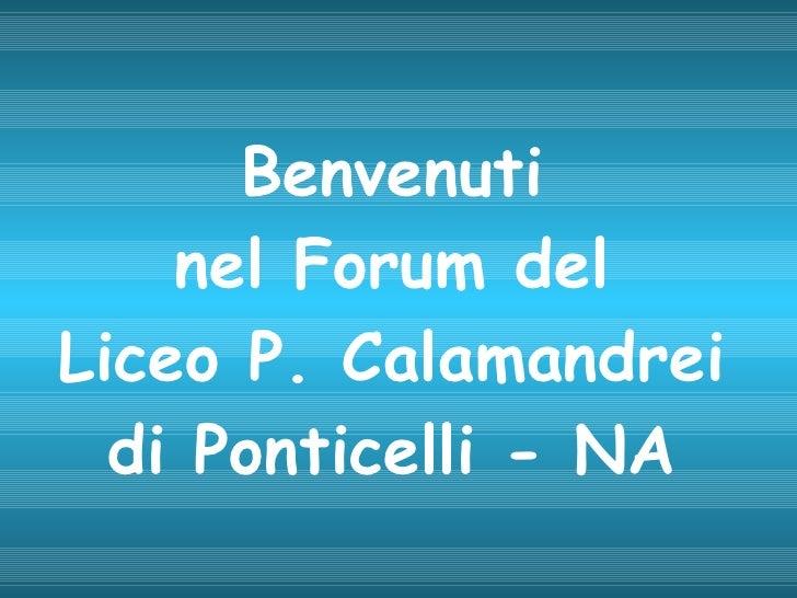 Benvenuti  nel Forum del  Liceo P. Calamandrei di Ponticelli - NA