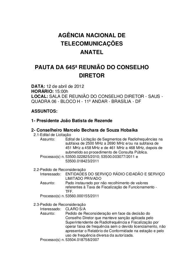 AGÊNCIA NACIONAL DE TELECOMUNICAÇÕES ANATEL PAUTA DA 645ª REUNIÃO DO CONSELHO DIRETOR DATA: 12 de abril de 2012 HORÁRIO: 1...