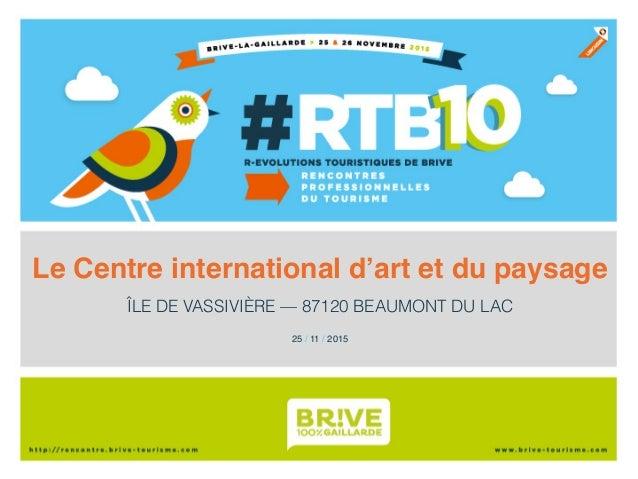Le Centre international d'art et du paysage! ÎLE DE VASSIVIÈRE — 87120 BEAUMONT DU LAC 25 / 11 / 2015!