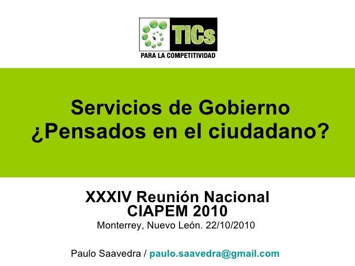 Servicios de Gobierno ¿Pensados en el ciudadano?       XXXIV Reunión Nacional           CIAPEM 2010        Monterrey, Nuev...