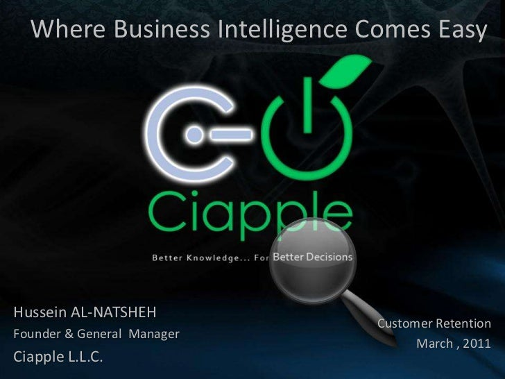 Where Business Intelligence Comes Easy <br />Hussein AL-NATSHEH<br />Founder & General  Manager<br />Ciapple L.L.C.<br />C...