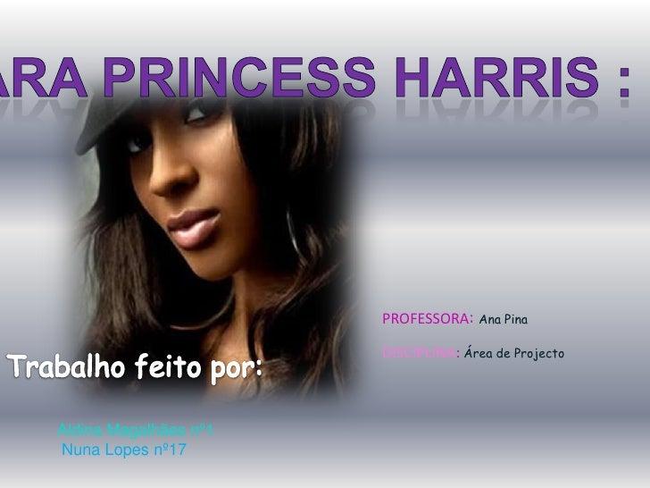 CIARA princess harris :<br />PROFESSORA:Ana Pina<br />DISCIPLINA:Área de Projecto<br />Trabalho feito por:<br />Aldina Mag...