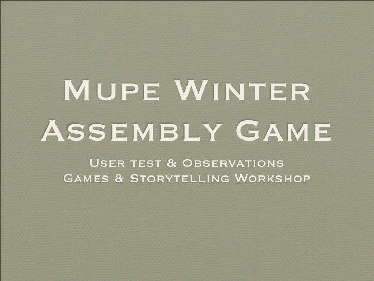 Mupe Winter Assembly Game     User test & Observations  Games & Storytelling Workshop