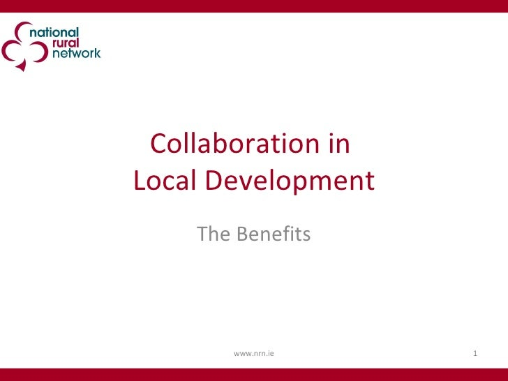 Collaboration in  Local Development The Benefits www.nrn.ie
