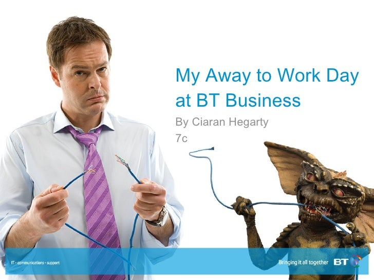 My Away to Work Day at BT Business By Ciaran Hegarty 7c