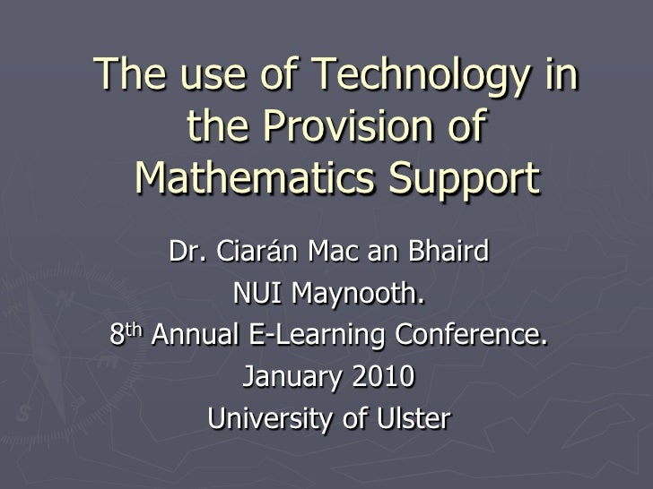 The use of Technology in     the Provision of   Mathematics Support      Dr. Ciarán Mac an Bhaird           NUI Maynooth. ...