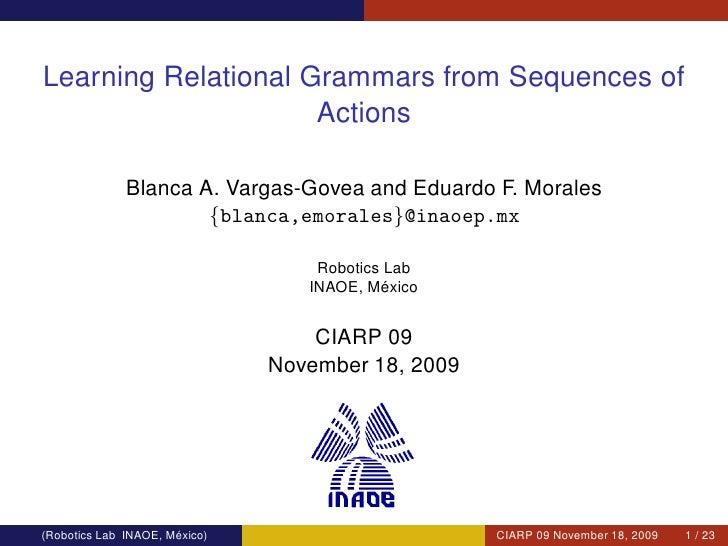 Learning Relational Grammars from Sequences of                     Actions              Blanca A. Vargas-Govea and Eduardo...