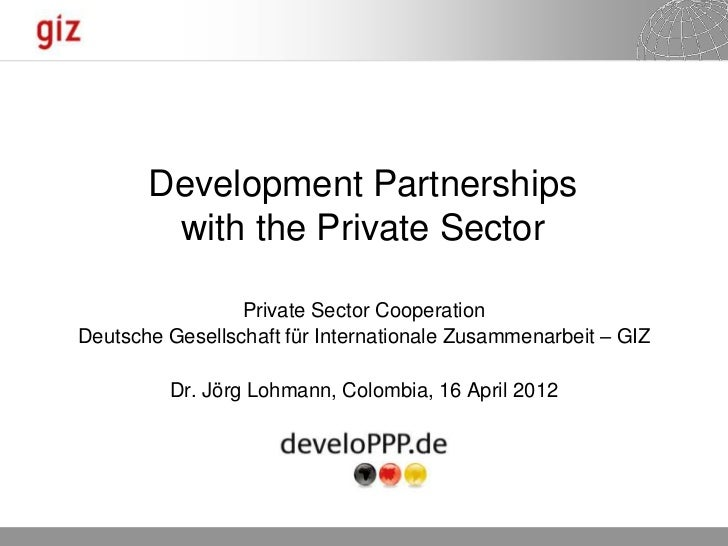 Development Partnerships        with the Private Sector                 Private Sector CooperationDeutsche Gesellschaft fü...
