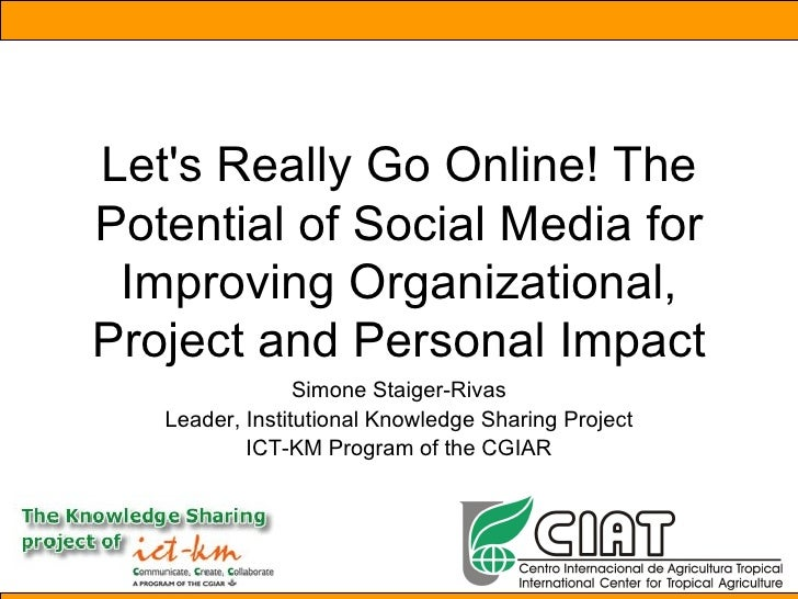 Let's Really Go Online! The Potential of Social Media for Improving Organizational, Project and Personal Impact Simone Sta...