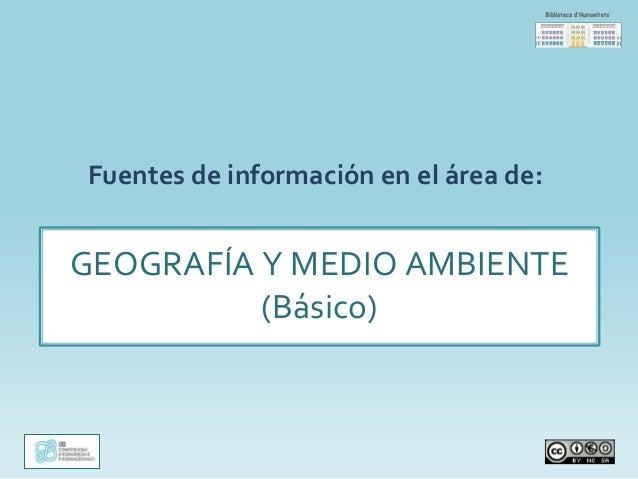 Fuentes de información en el área de: GEOGRAFÍA Y MEDIO AMBIENTE (Básico)