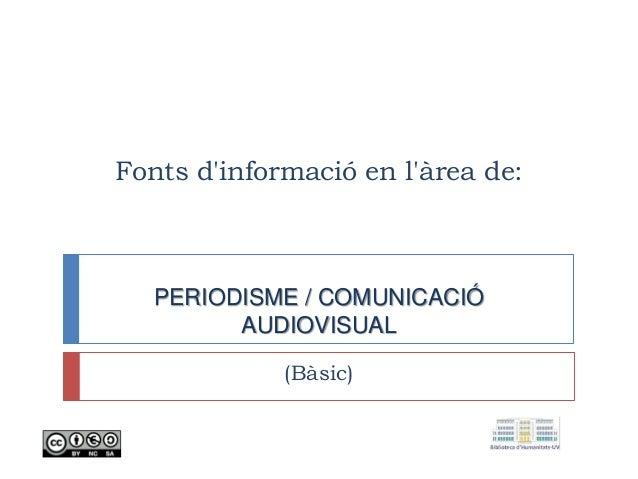 Fonts d'informació en l'àrea de: PERIODISME / COMUNICACIÓ AUDIOVISUAL (Bàsic)