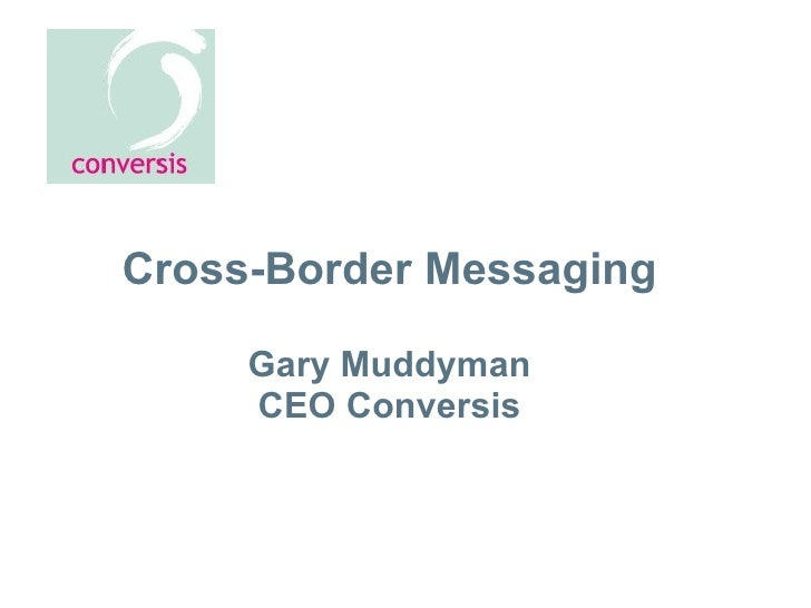Cross-Border Messaging Gary Muddyman CEO Conversis