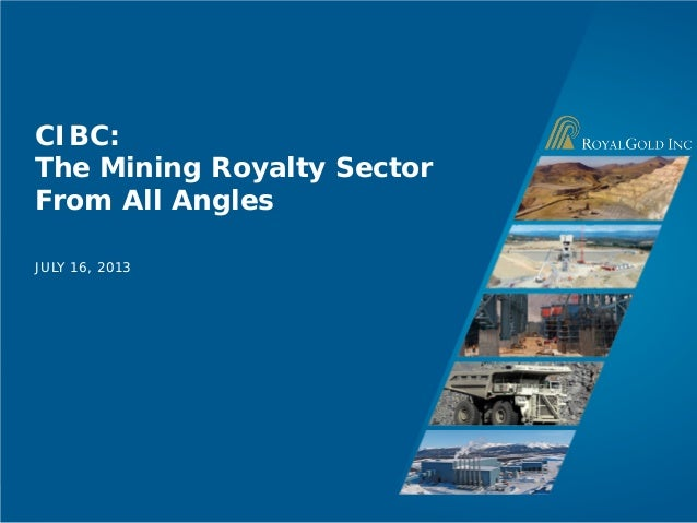 Page 1 CIBC: The Mining Royalty Sector From All Angles JULY 16, 2013
