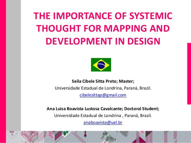 THE IMPORTANCE OF SYSTEMIC THOUGHT FOR MAPPING AND DEVELOPMENT IN DESIGN  Seila Cibele Sitta Preto; Master; Universidade E...